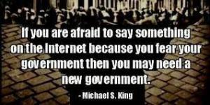 Si vous avez peur de dire quelque chose sur internet parce que vous craignez votre gouvernement, alors vous avez besoin d'un nouveau gouvernement.